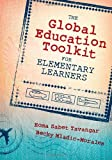 The Global Education Toolkit for Elementary Learners, Tavangar, Homa S. (Sabet) and Morales, Rebecca (Becky) L., 1483344185