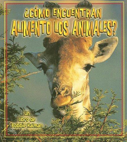 Como Encuentran Alimento Los Animales? / How Do Animals Find Food? (La Ciencia De Los Seres Vivos / The Science of Living Things) (Spanish Edition) by Crabtree Pub Co