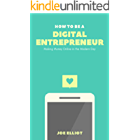 How to Be a Digital Entrepreneur: Making Money Online in the Modern Day (English Edition)
