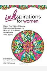Inkspirations for Women: Color Your World Happy--30 Inspiring Designs to Nourish Your Heart and Renew Your Spirit Paperback
