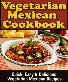 Mexican vegetarian cookbook quick easy delicious vegetarian mexican vegetarian cookbook quick easy delicious vegetarian mexican recipes by james forumfinder Images