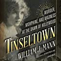 Tinseltown: Murder, Morphine, and Madness at the Dawn of Hollywood Audiobook by William J. Mann Narrated by Christopher Lane