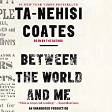 Between the World and Me Audiobook by Ta-Nehisi Coates Narrated by Ta-Nehisi Coates