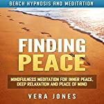 Finding Peace: Mindfulness Meditation for Inner Peace, Deep Relaxation and Peace of Mind via Beach Hypnosis and Meditation | Vera Jones