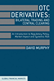 OTC Derivatives: Bilateral Trading and Central Clearing: An Introduction to Regulatory Policy, Market Impact and Systemic Risk