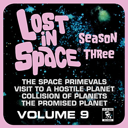 Lost in Space, Vol. 9: The Space Primevals / Visit to a Hostile Planet / Collision of Planets / And More (Television Soundtrack)