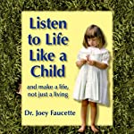 Listen to Life Like a Child: And Make a Life, Not Just a Living | Joey Faucette