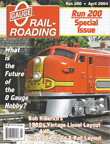 (O Gauge Rail-Roading Magazine (Run 200 Special Issue - April 2004 - What is the Future of the O Gauge Hobby?))