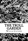 The Troll Garden, Willa Cather, 1481968491