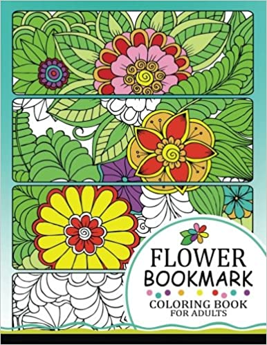 Flower Bookmark Coloring BooK: Bookmarks to Color and Share ...