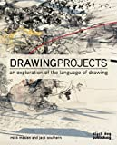 The Drawing Projects: An Exploration of the Language of Drawing, Mick Maslen, Jack Southern, 1907317252