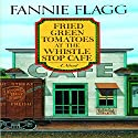 Fried Green Tomatoes at the Whistle Stop Cafe: A Novel Audiobook by Fannie Flagg Narrated by Lorna Raver
