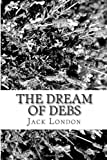 The Dream of Debs, Jack London, 1482612364