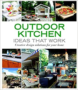 Outdoor Kitchen Ideas That Work Creative Design Solutions For Your Home Taunton S Ideas That Work Amazon Co Uk Lee Ann White 9781561589586 Books