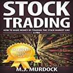 Stock Trading: How to Make Money by Trading the Stock Market Like a Pro | M.J. Murdock