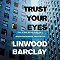 Trust Your Eyes Audiobook by Linwood Barclay Narrated by Ken Marks, Rick Holmes