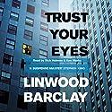 Trust Your Eyes Hörbuch von Linwood Barclay Gesprochen von: Ken Marks, Rick Holmes
