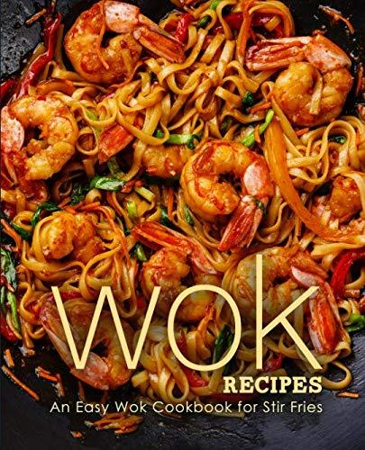 Wok Recipes: An Easy Wok Cookbook for Stir Fries