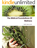 The Biblical Foundations Of Wellness