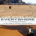 One More Day Everywhere: Crossing Fifty Borders on the Road to Global Understanding Audiobook by Glen Heggstad Narrated by John Morgan