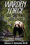 Warden Force: Cold, Cold Hearts and Other True Game Warden Adventures: Episodes 39 - 49 (Volume 4)