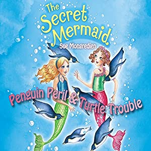 The Secret Mermaid: Penguin Peril & Turtle Trouble Audiobook