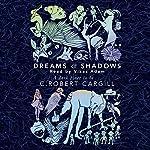 Dreams and Shadows | C. Robert Cargill