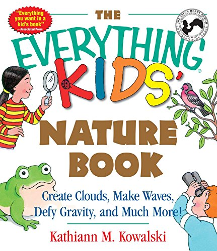 The Everything Kids' Nature Book: Create Clouds, Make Waves, Defy Gravity and Much More! (Everything® Kids)