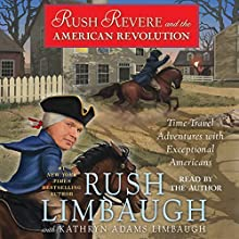 Rush Revere and the American Revolution: Time-Travel Adventures with Exceptional Americans Audiobook by Rush Limbaugh Narrated by Rush Limbaugh