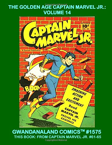 Read Online The Golden Age Captain Marvel Jr.: Volume 14: Gwandanaland Comics #1575 -- This Book: Complete Issues #61-65 ebook
