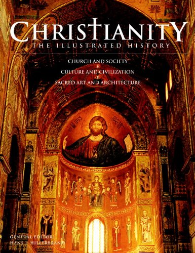 Christianity: The Illustrated History: Church and Society*Culture and Civilization*Sacred Art and Architecture PDF