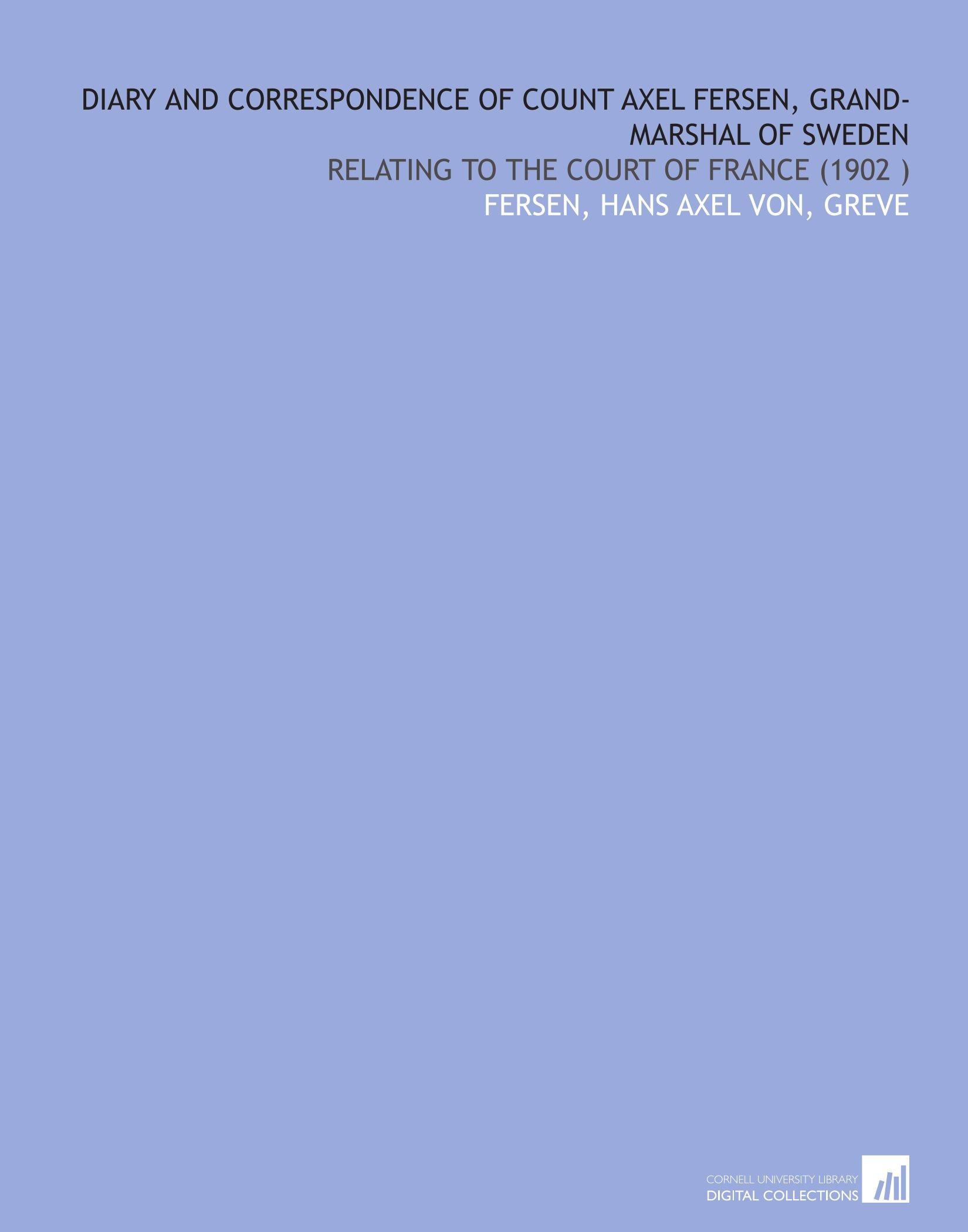 Amazon.fr - Diary and Correspondence of Count Axel Fersen, Grand-Marshal of  Sweden: Relating to the Court of France (1902) - Hans Axel von, greve, .