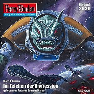 Im Zeichen der Aggression (Perry Rhodan 2630) Hörbuch