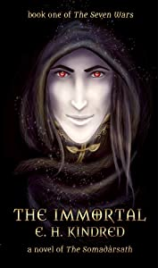 The Immortal: A Novel of The Somadàrsath (The Seven Wars Book 1)