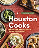 Houston Cooks: Recipes from the City s Favorite Restaurants and Chefs
