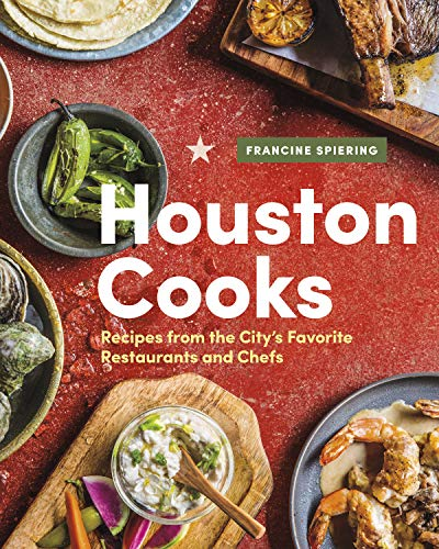 Houston Cooks: Recipes from the City's Favorite Restaurants and Chefs by Francine Spiering