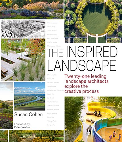 The Inspired Landscape: Twenty-One Leading Landscape Architects Explore the Creative Process