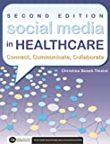 Social Media in Healthcare: Connect, Communicate, Collaborate, 2nd Edition (Executive Essentials)