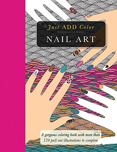 Nail Art: Gorgeous Coloring Books with More than 120 Pull-out Illustrations to Complete (Just Add Color)
