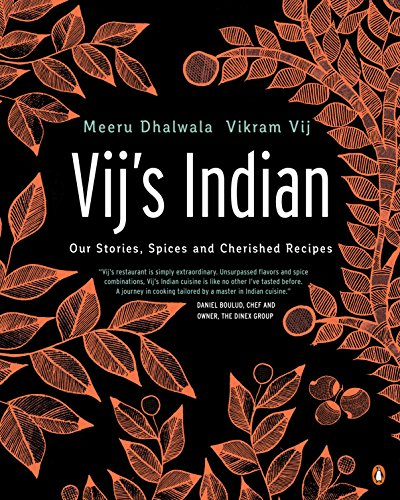 Vij's Indian: Our Stories, Spices and Cherished Recipes by Meeru Dhalwala, Vikram Vij