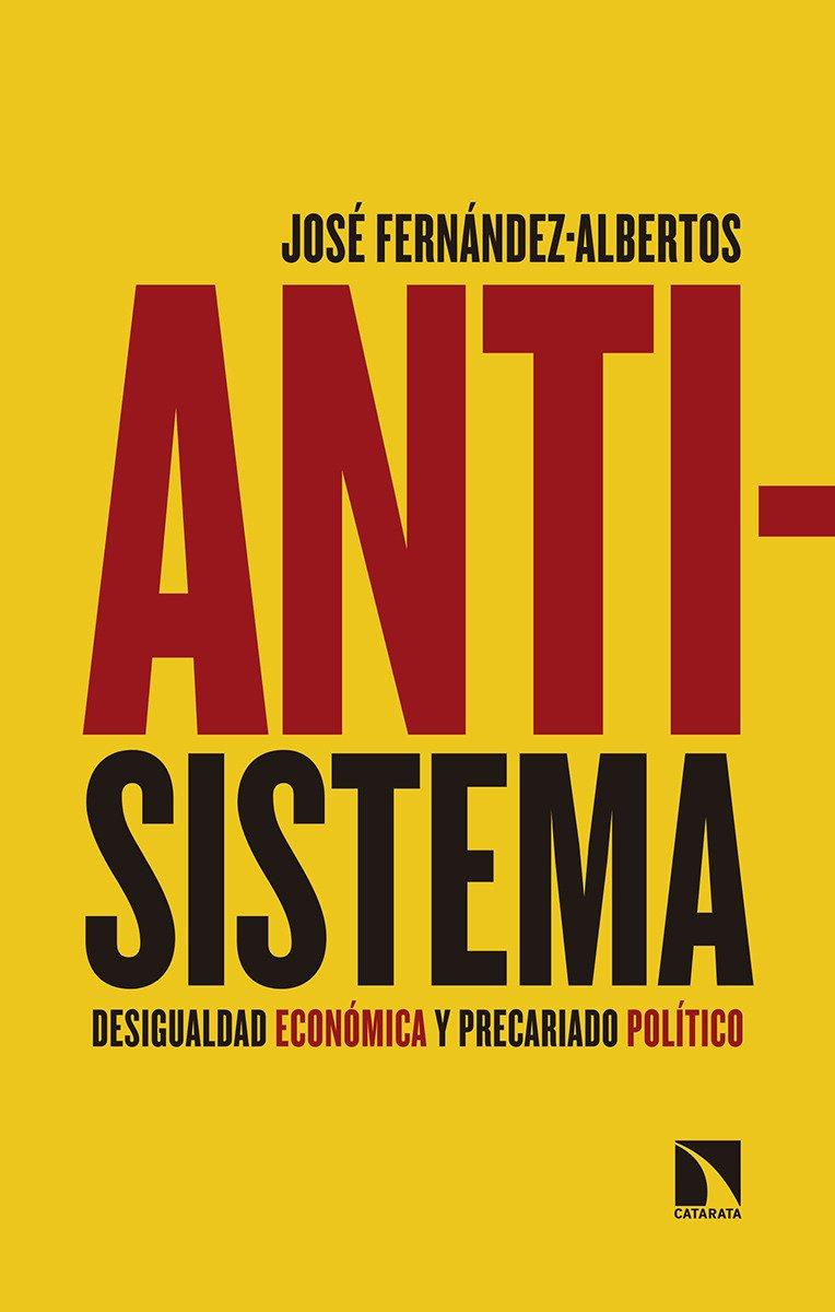 Antisistema: Desigualdad económica y precariado político (Mayor) Tapa blanda – 11 jun 2018 José Fernández Albertos Los Libros de la Catarata 8490974756 Political ideologies