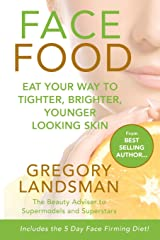FACE FOOD: Eat your way to tighter, brighter, younger looking skin Paperback