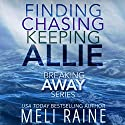 The Breaking Away Series Boxed Set: Books 1-3 Audiobook by Meli Raine Narrated by Tanya Eby
