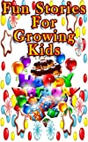 Download Fun Stories For Growing Kids: Tales of Wonder You Will Love to Read! in PDF ePUB Free Online