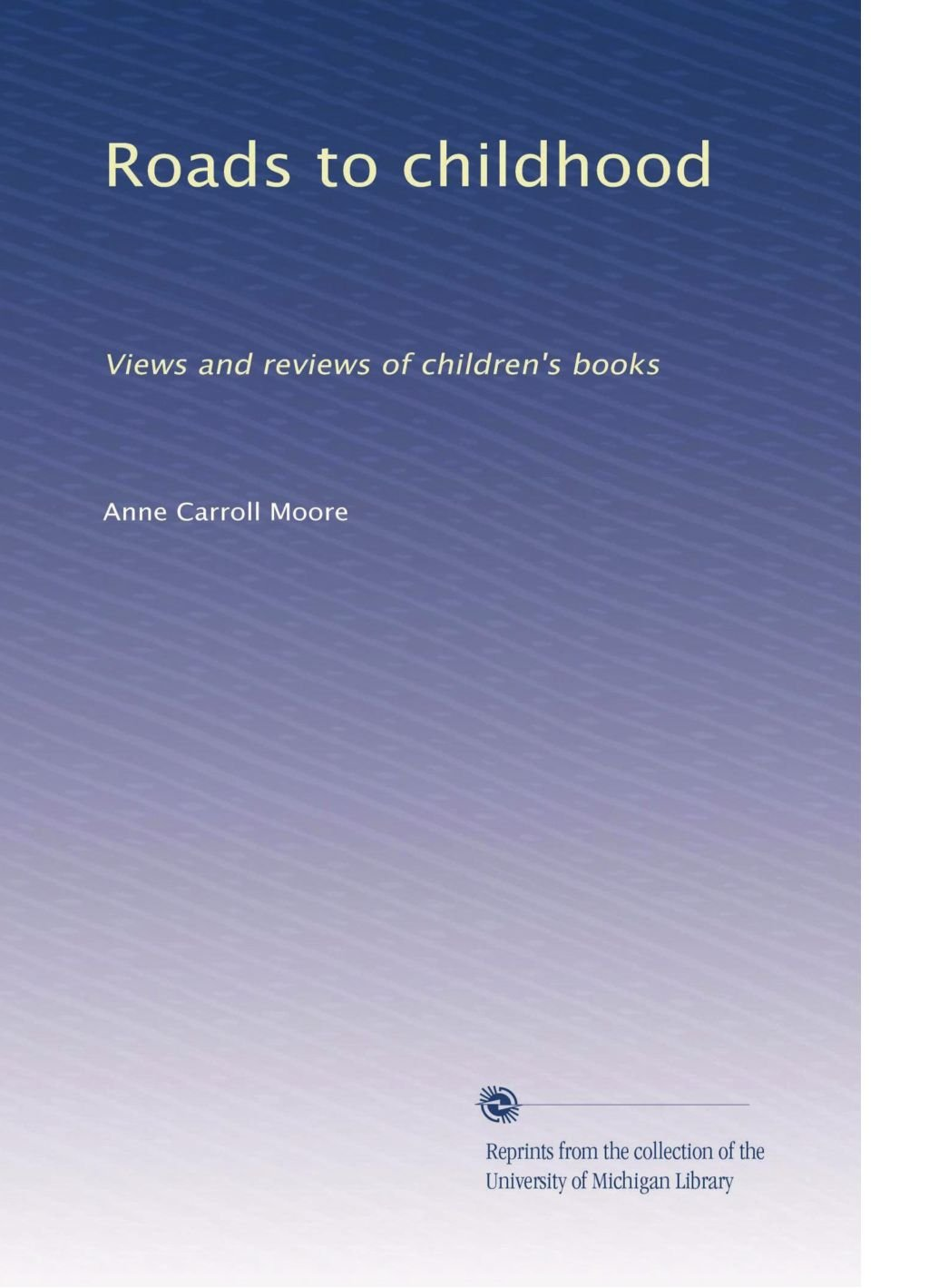 Download Roads to childhood: Views and reviews of children's books ebook