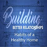 Building Better Relationships: Habits of a Healthy Home | Rick McDaniel