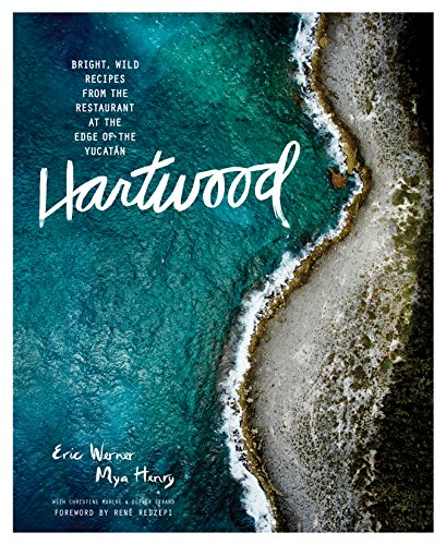 Hartwood: Bright, Wild Flavors from the Edge of the Yucatán by Eric Werner, Mya Henry