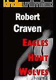 Eagles Hunt Wolves: Eva's last mission (The wartime adventures of Eva Molenaar Book 5)