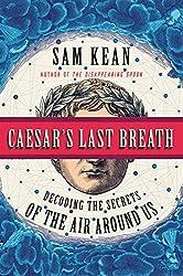 Caesar's Last Breath: Decoding the Secrets of the Air Around Us by Sam Kean