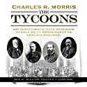 The Tycoons: How Andrew Carnegie, John D. Rockefeller, Jay Gould, and J. P. Morgan Invented the American Supereconomy Audiobook by Charles R. Morris Narrated by William Hughes